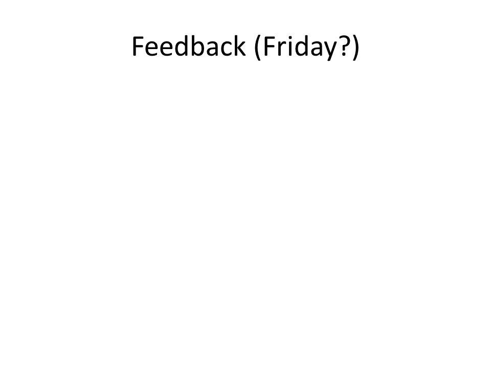 Feedback (Friday )