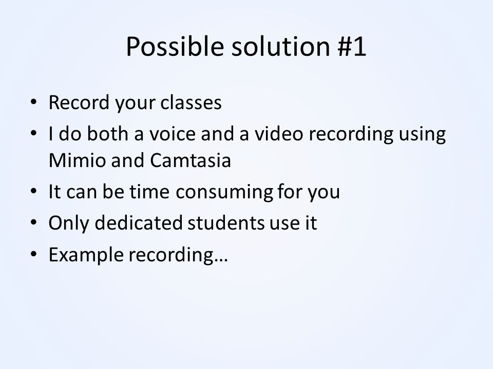 Possible solution #1 Record your classes