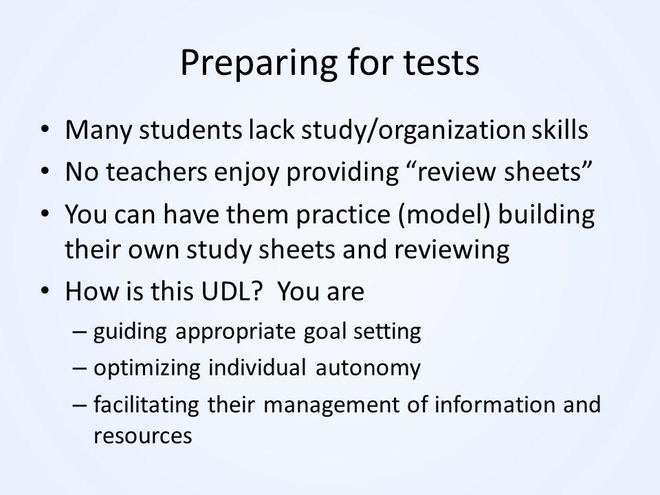 Preparing for tests Many students lack study/organization skills