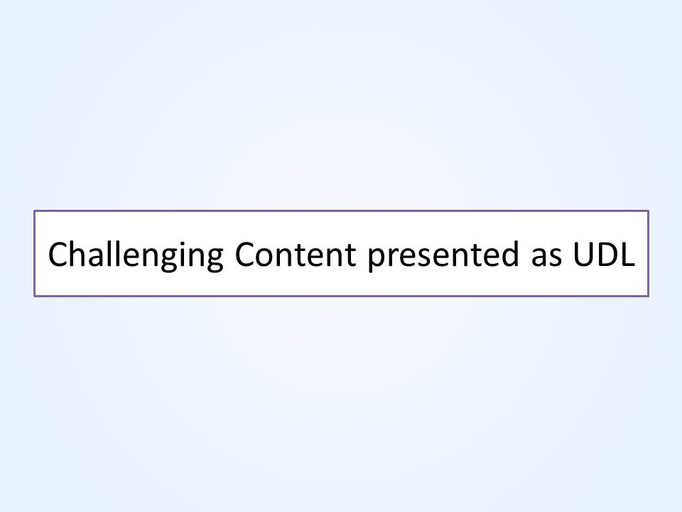 Challenging Content presented as UDL