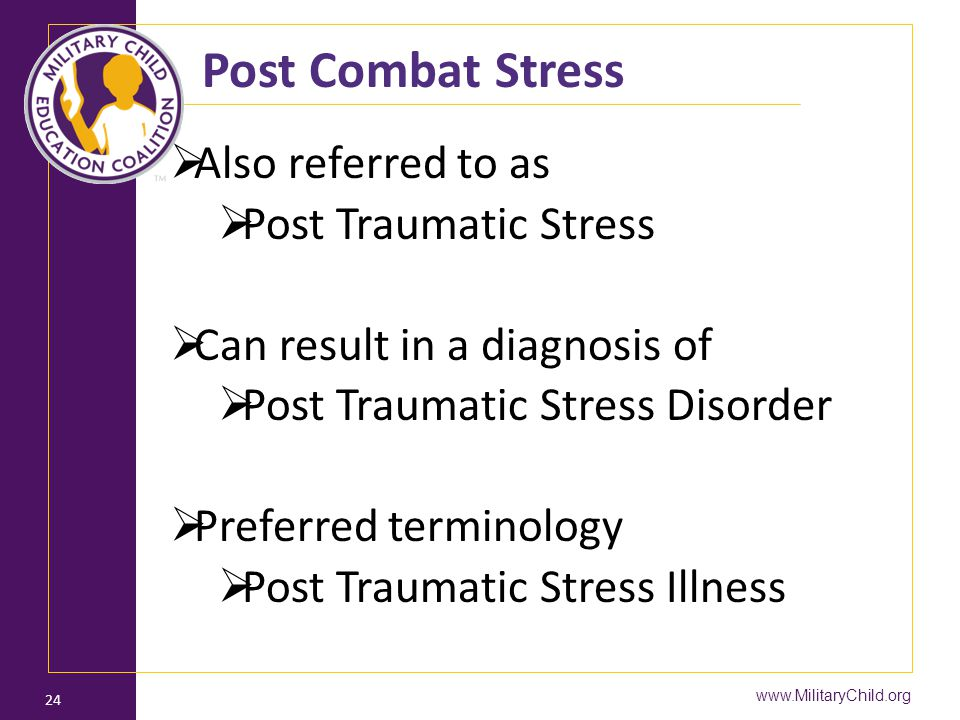 Post Combat Stress Also referred to as Post Traumatic Stress