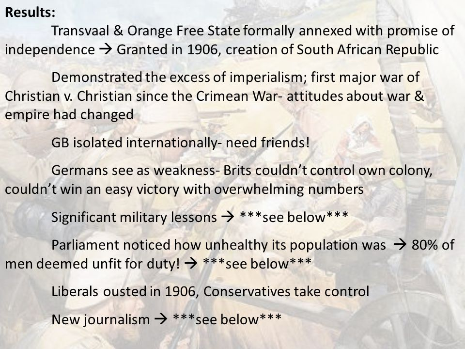 Results: Transvaal & Orange Free State formally annexed with promise of independence  Granted in 1906, creation of South African Republic.