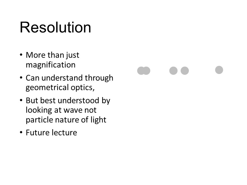 Resolution More than just magnification