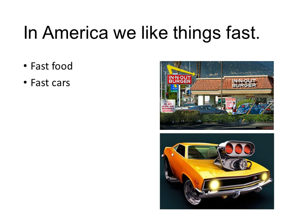 In America we like things fast.