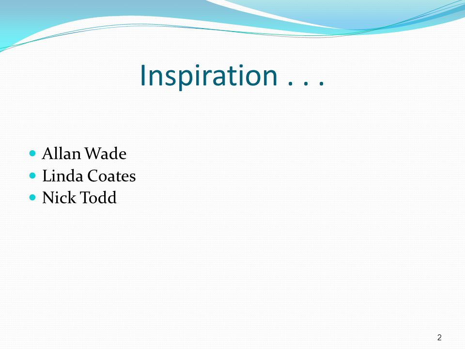 Inspiration . . . Allan Wade Linda Coates Nick Todd Jill:
