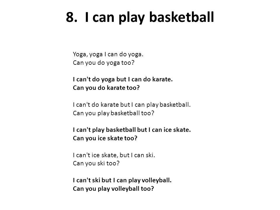 8. I can play basketball Yoga, yoga I can do yoga.