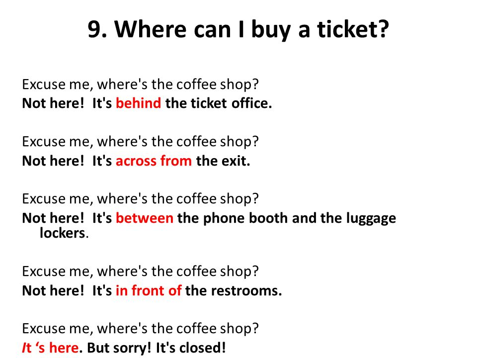 9. Where can I buy a ticket Excuse me, where s the coffee shop