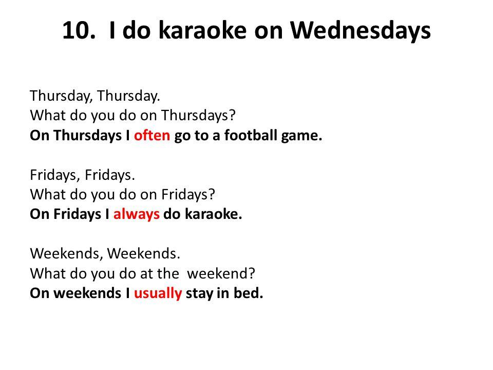 10. I do karaoke on Wednesdays