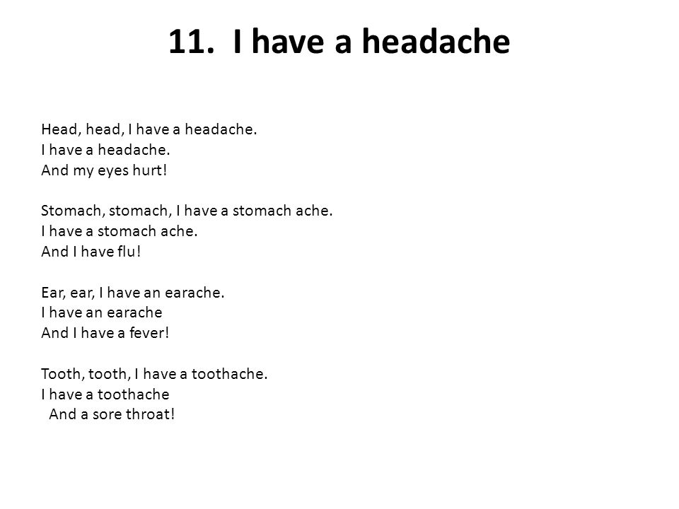 11. I have a headache Head, head, I have a headache.