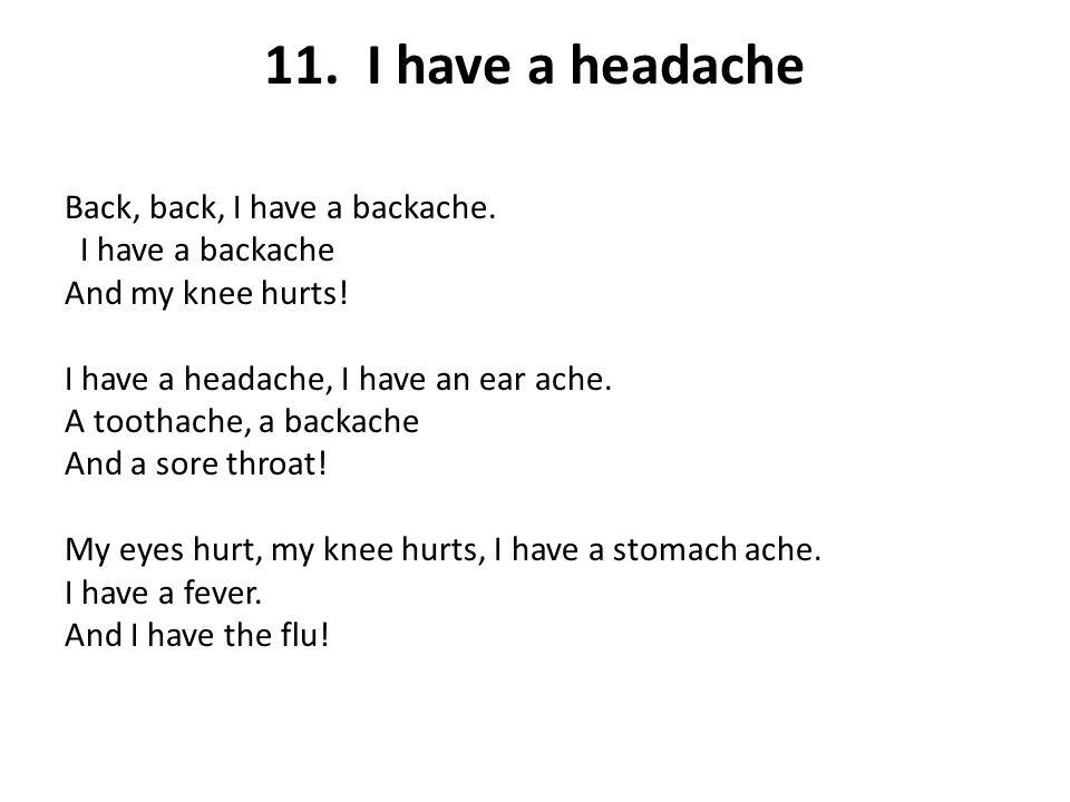 11. I have a headache Back, back, I have a backache. I have a backache