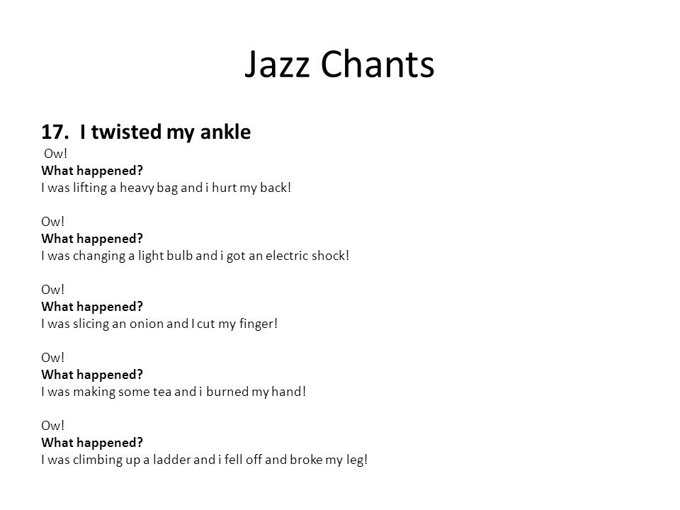 Jazz Chants 17. I twisted my ankle Ow! What happened