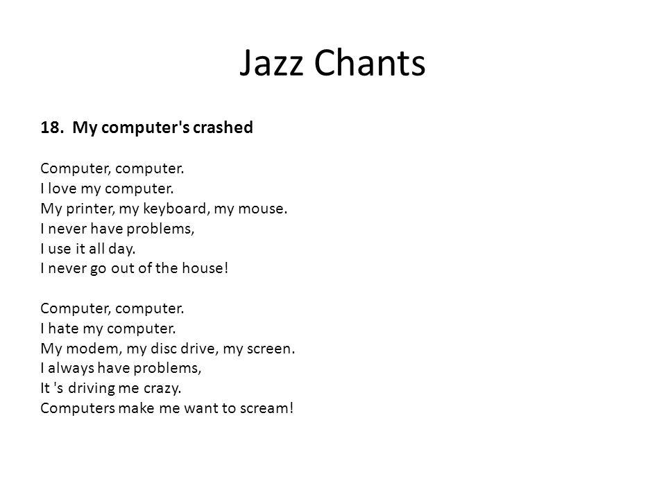 Jazz Chants 18. My computer s crashed Computer, computer.