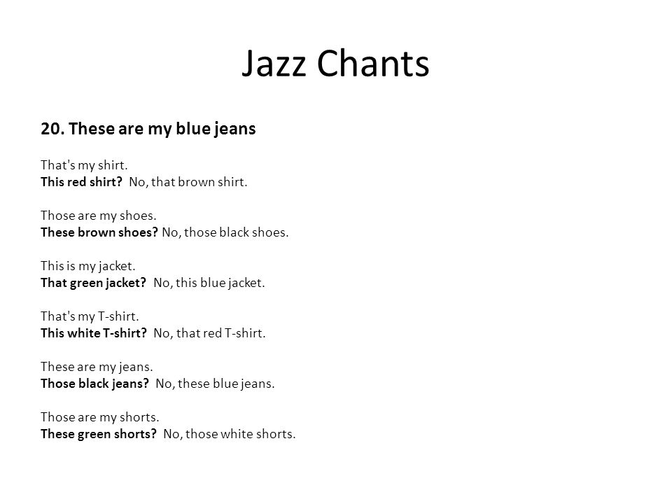 Jazz Chants 20. These are my blue jeans That s my shirt.