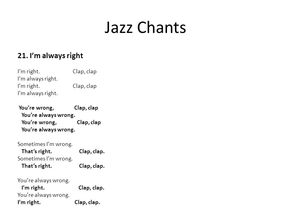 Jazz Chants 21. I'm always right I'm right. Clap, clap