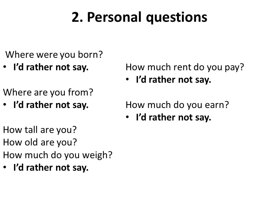 2. Personal questions Where were you born I'd rather not say.