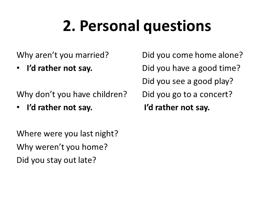 2. Personal questions Why aren't you married I'd rather not say.