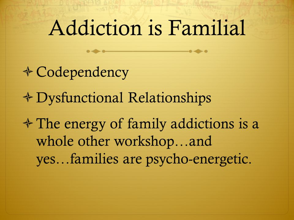 Addiction is Familial Codependency Dysfunctional Relationships
