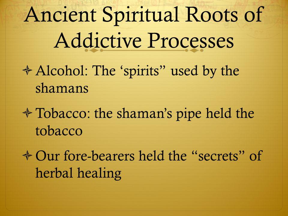 Ancient Spiritual Roots of Addictive Processes