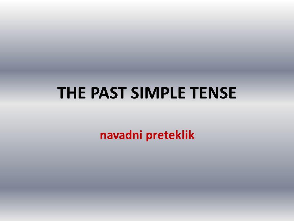 THE PAST SIMPLE TENSE navadni preteklik