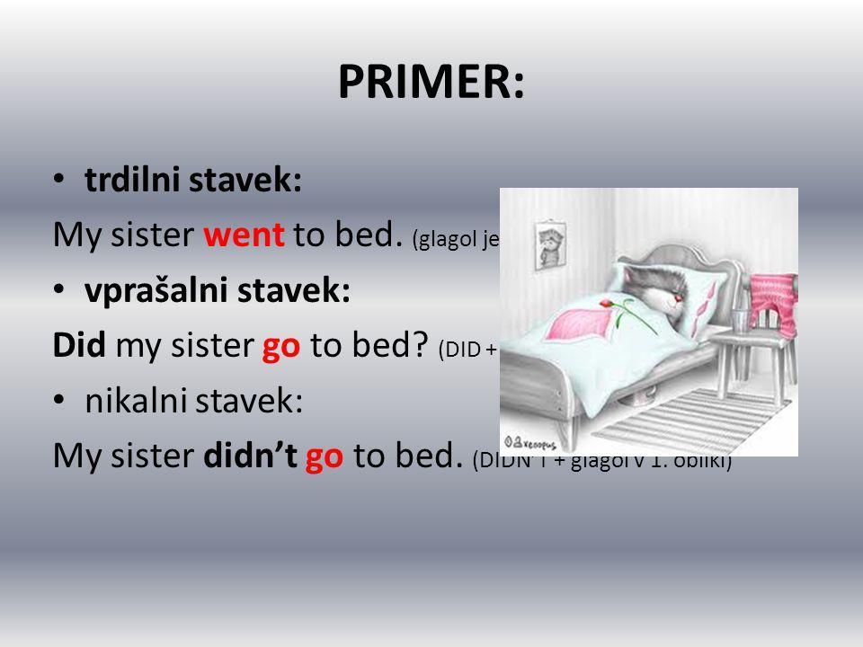 PRIMER: trdilni stavek: My sister went to bed. (glagol je v 2. obliki)