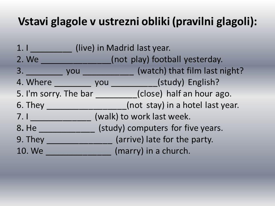 Vstavi glagole v ustrezni obliki (pravilni glagoli):