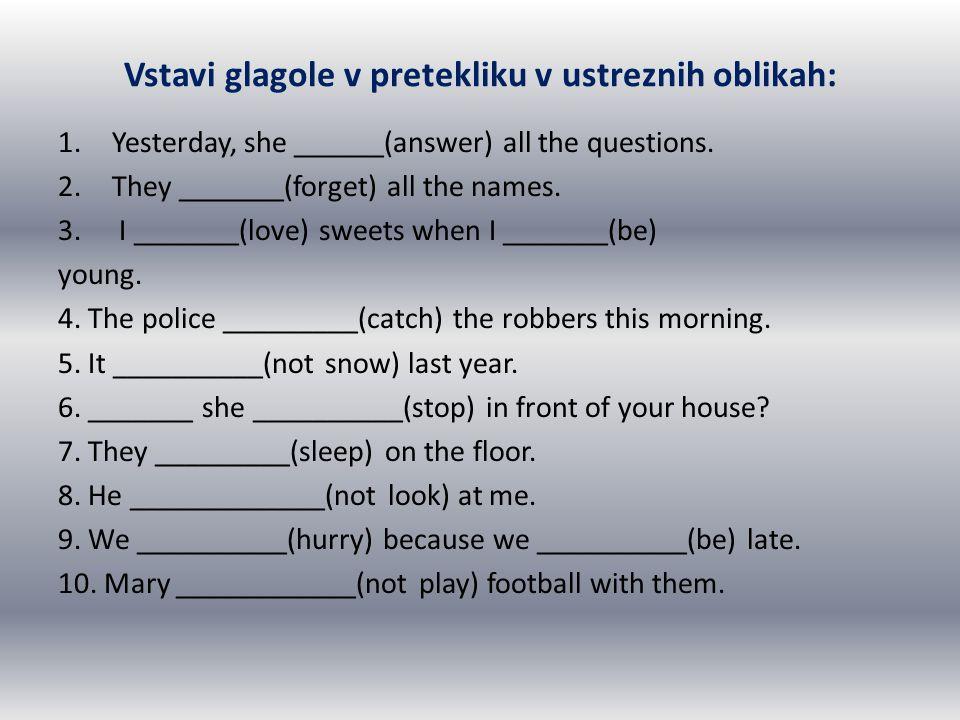 Vstavi glagole v pretekliku v ustreznih oblikah: