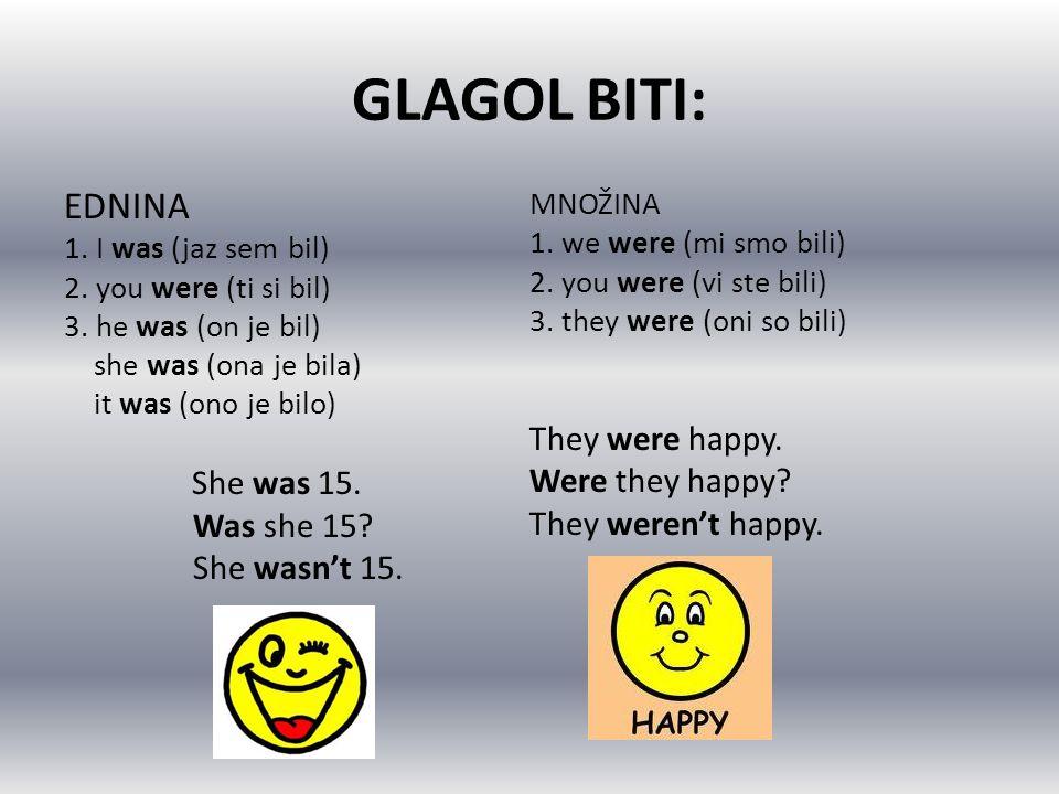 GLAGOL BITI: EDNINA They were happy. Were they happy Was she 15