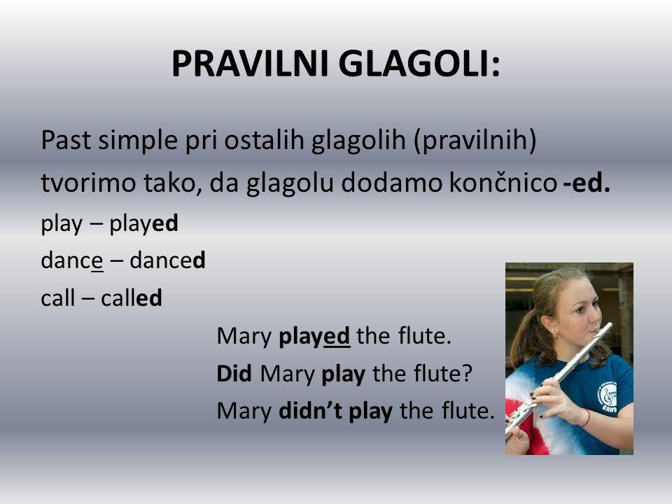 PRAVILNI GLAGOLI: Past simple pri ostalih glagolih (pravilnih)