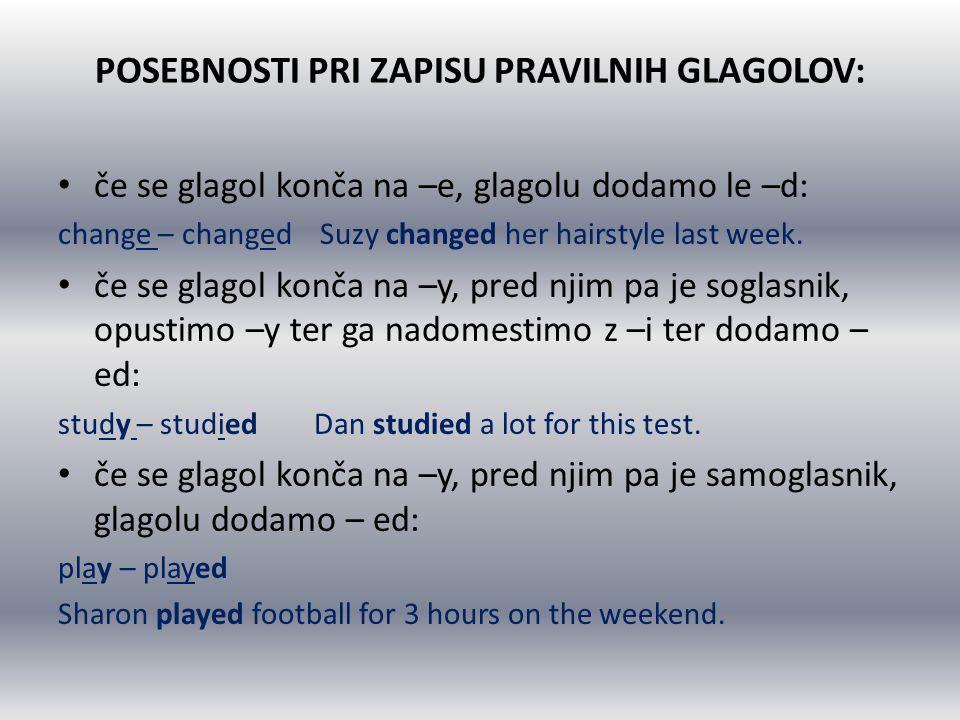 POSEBNOSTI PRI ZAPISU PRAVILNIH GLAGOLOV: