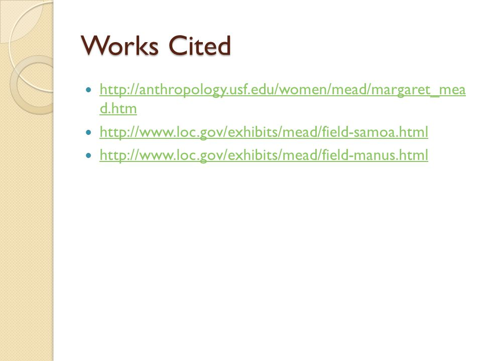 Works Cited http://anthropology.usf.edu/women/mead/margaret_mea d.htm