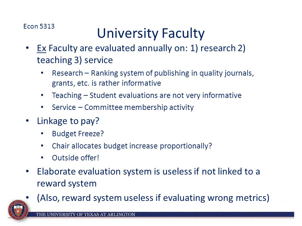 Econ 5313 University Faculty. Ex Faculty are evaluated annually on: 1) research 2) teaching 3) service.