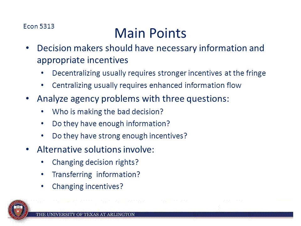 Econ 5313 Main Points. Decision makers should have necessary information and appropriate incentives.