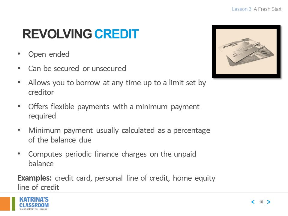 Revolving Credit Open ended Can be secured or unsecured