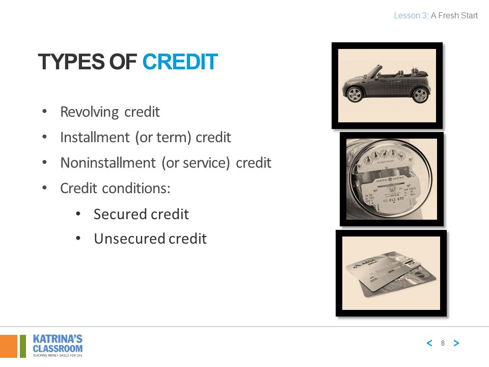 Types of Credit Revolving credit Installment (or term) credit