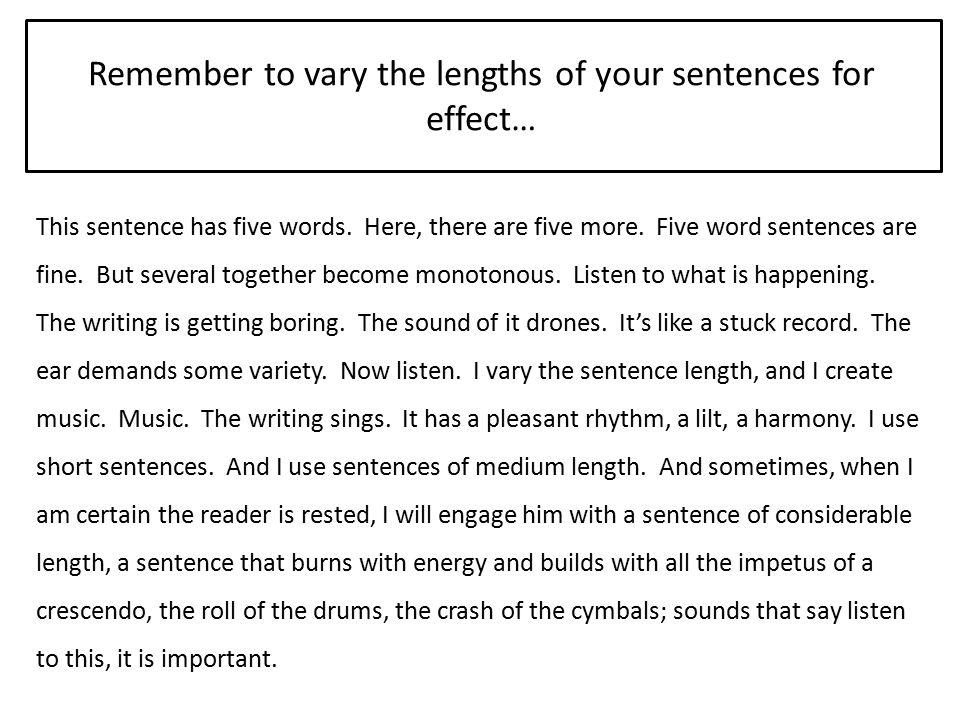 Remember to vary the lengths of your sentences for effect…