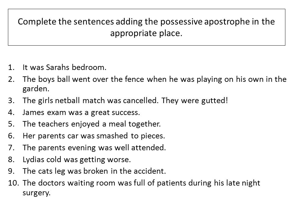 Complete the sentences adding the possessive apostrophe in the appropriate place.