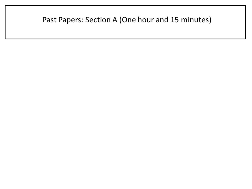 Past Papers: Section A (One hour and 15 minutes)