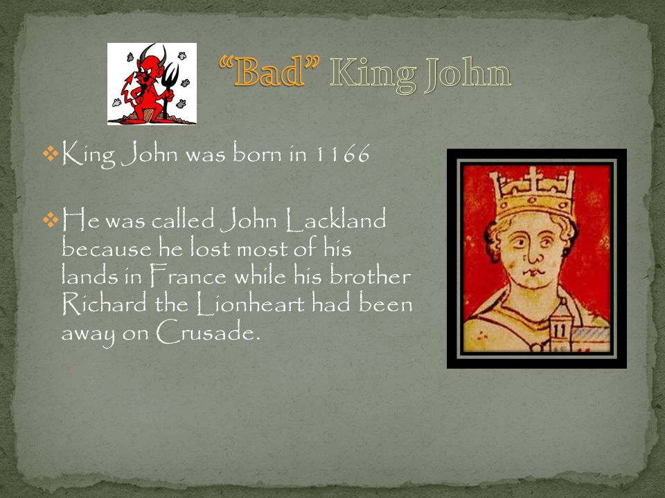 King John Bad King John was born in 1166