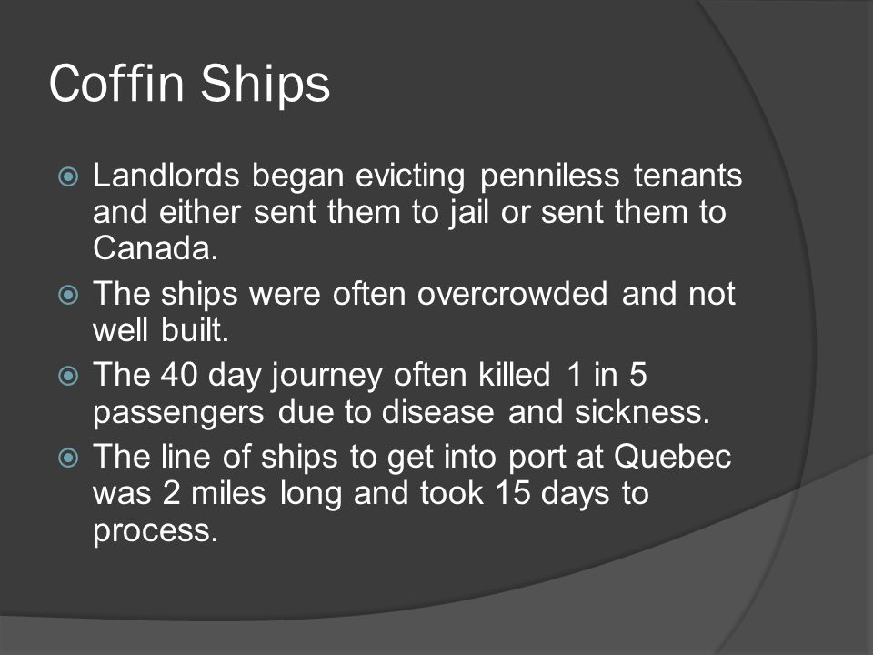 Coffin Ships Landlords began evicting penniless tenants and either sent them to jail or sent them to Canada.