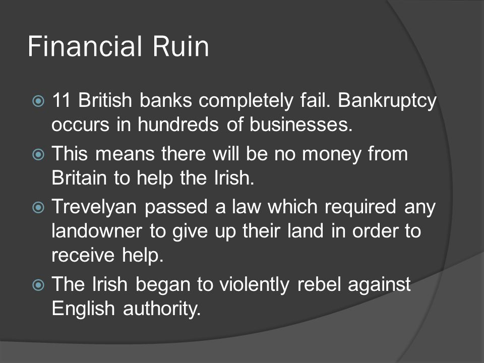 Financial Ruin 11 British banks completely fail. Bankruptcy occurs in hundreds of businesses.