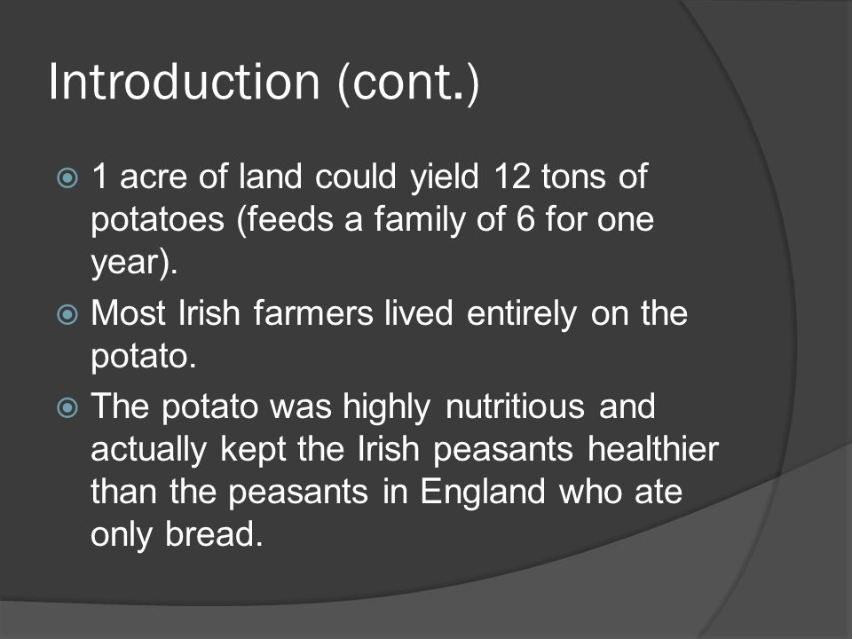 Introduction (cont.) 1 acre of land could yield 12 tons of potatoes (feeds a family of 6 for one year).