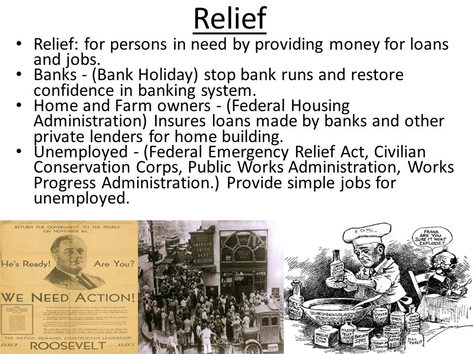 Relief Relief: for persons in need by providing money for loans and jobs.