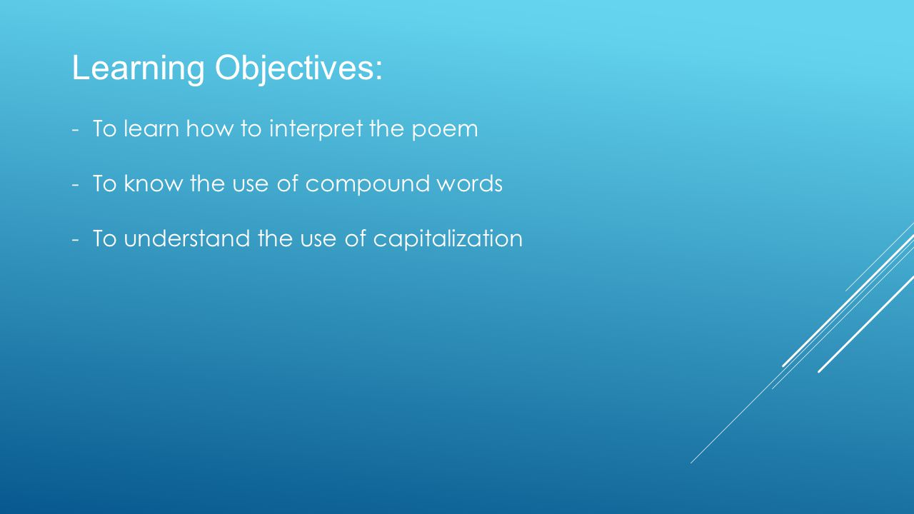 Learning Objectives: To learn how to interpret the poem
