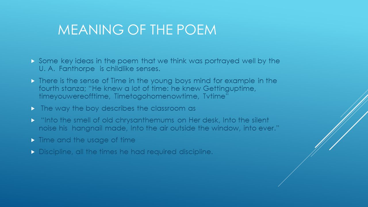 Meaning of the poem Some key ideas in the poem that we think was portrayed well by the U. A. Fanthorpe is childlike senses.