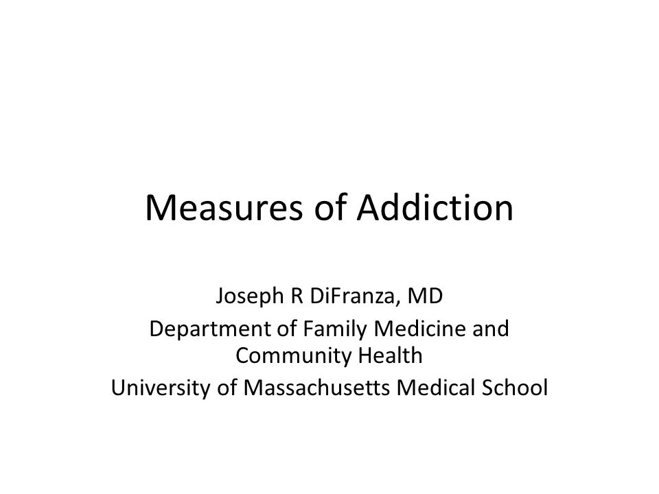 Measures of Addiction Joseph R DiFranza, MD
