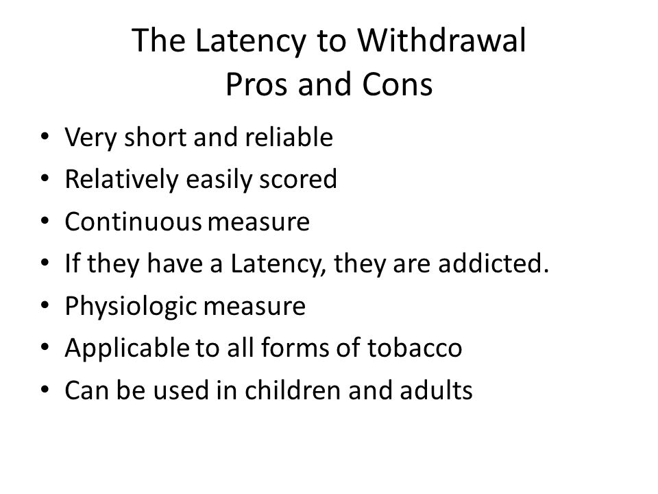 The Latency to Withdrawal Pros and Cons