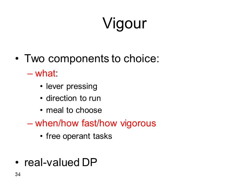 Vigour Two components to choice: real-valued DP what: