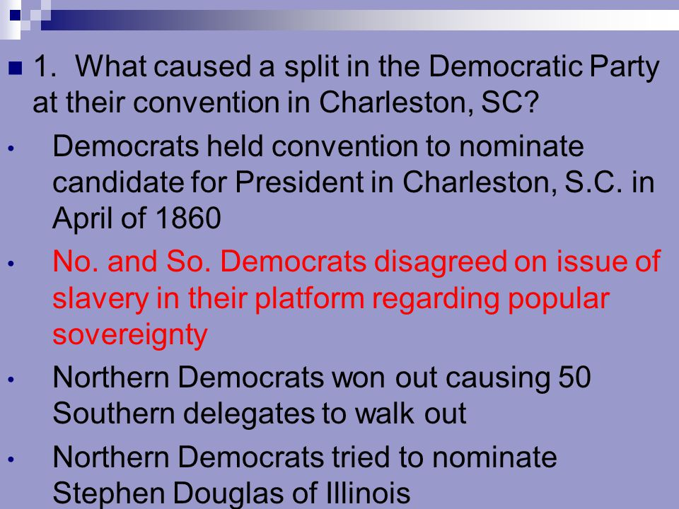 1. What caused a split in the Democratic Party at their convention in Charleston, SC