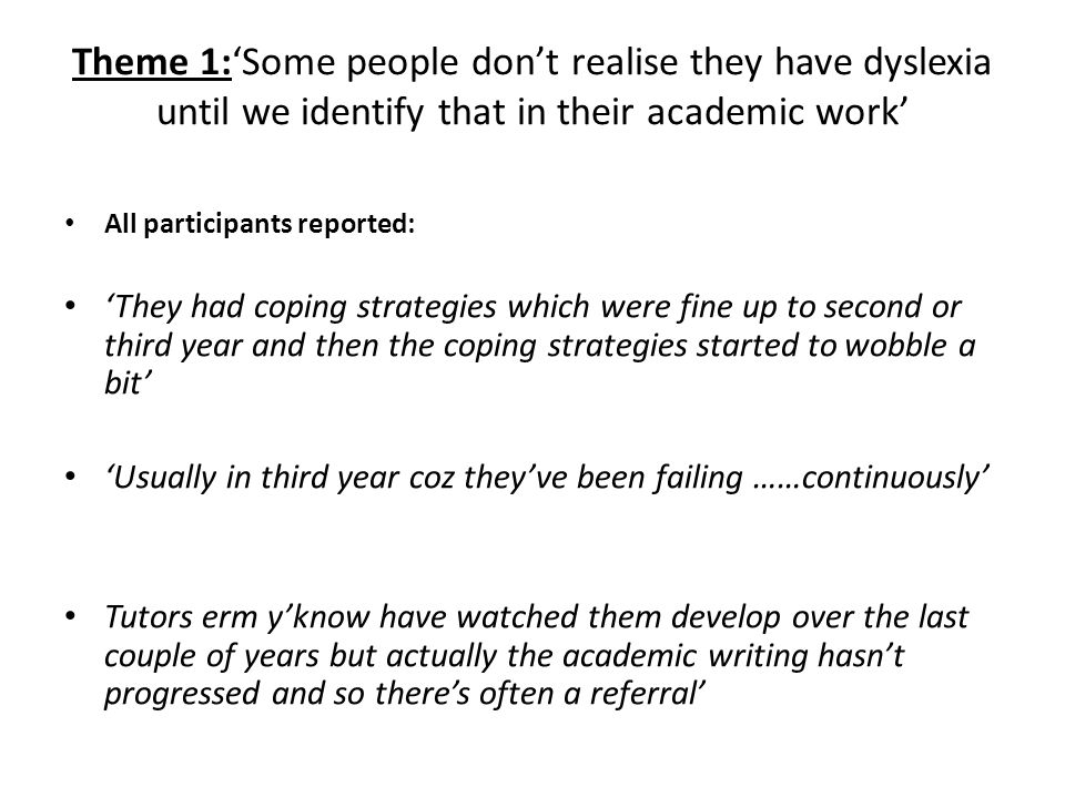 Theme 1:'Some people don't realise they have dyslexia until we identify that in their academic work'