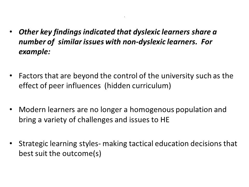 . Other key findings indicated that dyslexic learners share a number of similar issues with non-dyslexic learners. For example: